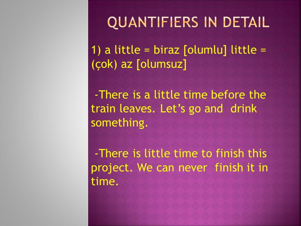 QUANTIFIERS IN DETAIL 1) a little = biraz [olumlu] little = (çok) az [olumsuz]